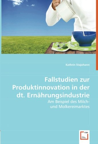Fallstudien zur Produktinnovation in der dt. Ernährungsindustrie: Am Beispiel des Milch- und Molkereimarktes