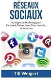 Reseaux Sociaux: Stratégies de Marketing pour Facebook, Twitter, Snap Chat, LinkedIn, et Instagram