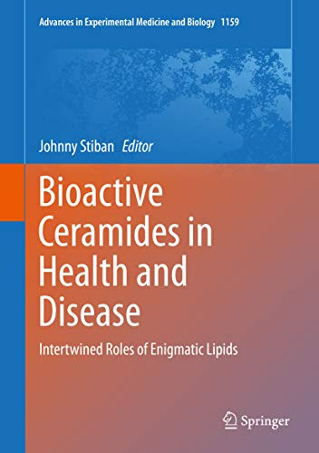 Bioactive Ceramides in Health and Disease: Intertwined Roles of Enigmatic Lipids (Advances in Experimental Medicine and Biology Book 1159) (English Edition)