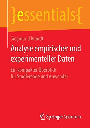 Analyse empirischer und experimenteller Daten: Ein kompakter Überblick für Studierende und Anwender (essentials)