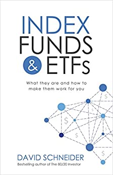Index Funds and ETFs: What they are and how to make them work for you by [Schneider, David]