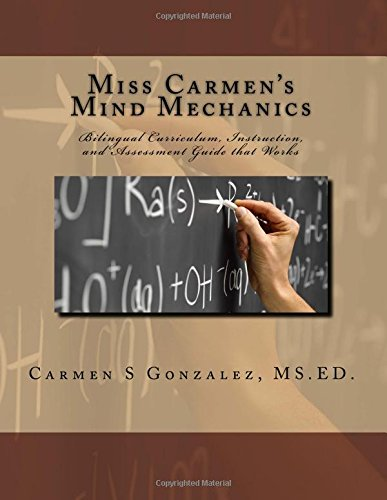 Miss Carmen's Mind Mechanics: Bilingual Curriculum, Instruction, and Assessment Guide that Works