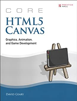 Core HTML5 Canvas: Graphics, Animation, and Game Development (Core Series) von [Geary, David]