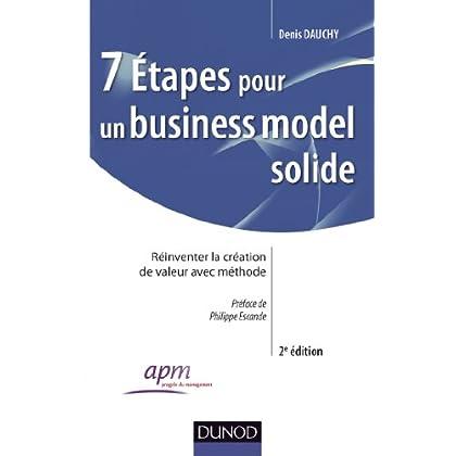 7 étapes pour un business model solide - 2e éd. - Réinventer la création de valeur avec méthode
