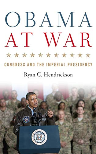 Obama at War: Congress and the Imperial Presidency (Studies in Conflict, Diplomacy, and Peace) Imperial Star Intl