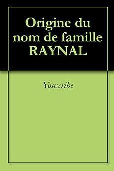 Origine du nom de famille RAYNAL (Oeuvres courtes) par [Youscribe]