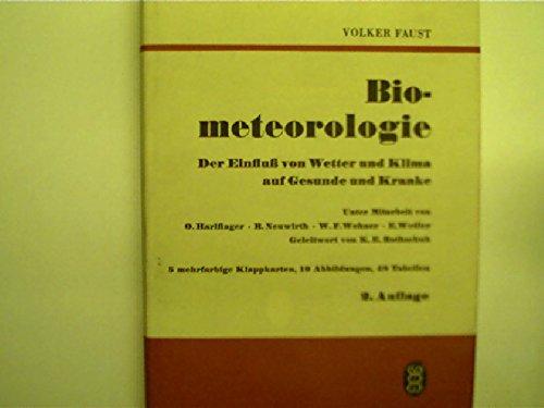 Biometeorologie. Der Einfluß von Wetter und Klima auf Gesunde und Kranke