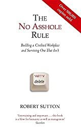 The No Asshole Rule Building a Civilised Workplace and Surviving One That Isn't. Robert Sutton by Robert I. Sutton (2010-12-01)