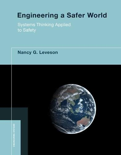 Engineering a Safer World: Systems Thinking Applied to Safety (Engineering Systems)