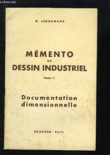 Mémento de Dessin Industriel, TOME 2 : Documentation dimensionnelle.