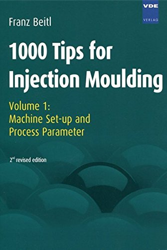 1000 Tips for Injection Moulding: Volume 1: Machine Set-up and Process Parameter
