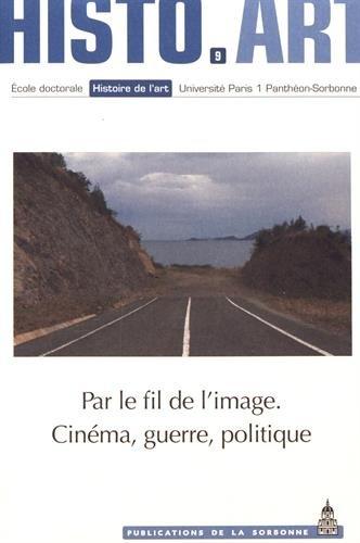 Par le fil de l'image : Cinéma, guerre, politique