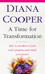 A Time For Transformation: How to awaken to your soul's purpose and claim your power: How to Waken to Your Souls' Purpose and Claim Your Power by Diana Cooper (5-Nov-1998) Paperback