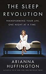 The Sleep Revolution: Transforming Your Life, One Night at a Time by Arianna Huffington (2016-04-07)