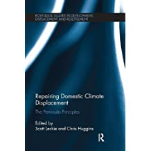 Repairing Domestic Climate Displacement: The Peninsula Principles (Routledge Studies in Development, Displacement and Resettlement)