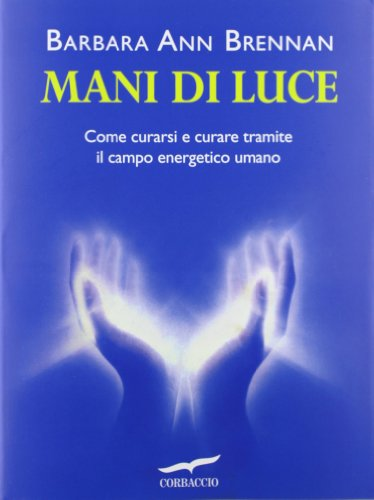Mani di luce. Come curarsi e curare tramite il campo energico umano