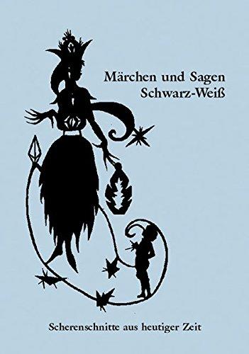 Märchen und Sagen Schwarz-Weiß: Scherenschnitte aus heutiger Zeit (Holzmindener Papeterie)