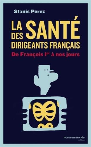 La sant des dirigeants franais : De Franois 1er  nos jours