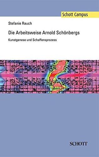 Die Arbeitsweise Arnold Schönbergs: Kunstgenese und Schaffensprozess (Schott Campus)