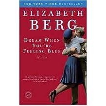 [( Dream When You're Feeling Blue [ DREAM WHEN YOU'RE FEELING BLUE BY Berg, Elizabeth ( Author ) Jan-29-2008[ DREAM WHEN YOU'RE FEELING BLUE [ DREAM WHEN YOU'RE FEELING BLUE BY BERG, ELIZABETH ( AUTHOR ) JAN-29-2008 ] By Berg, Elizabeth ( Author )Jan-29-2008 Paperback By Berg, Elizabeth ( Author ) Paperback Jan - 2008)] Paperback