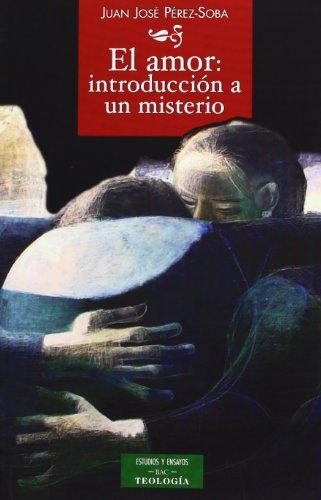 El amor: introducción a un misterio (ESTUDIOS Y ENSAYOS) por Juan José Pérez-Soba Díez del Corral