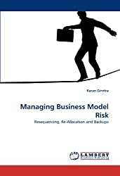 Managing Business Model Risk: Resequencing, Re-Allocation and Backups