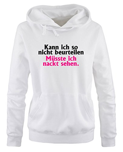 Comedy Shirts - Kann ich so nicht beurteilen, müsste ich nackt sehen. - Damen Hoodie - Weiss/Schwarz-Pink Gr. S