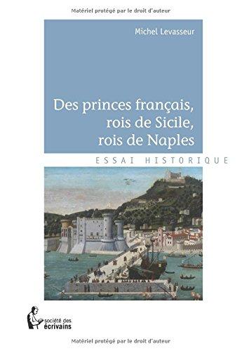 DES PRINCES FRANÇAIS, ROIS DE SICILE, ROIS DE NAPLES par Michel Levasseur