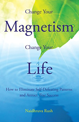 Change Your Magnetism, Change Your Life: How to Eliminate Self-Defeating Patterns and Attract True Success (English Edition) - True Religion, Crystal