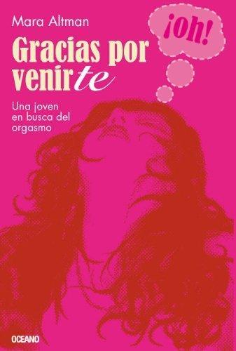 Gracias por venirte: Una joven en busca del orgasmo (Educaci¨®n sentimental) (Spanish Edition) by Altman, Mara (2012) Paperback