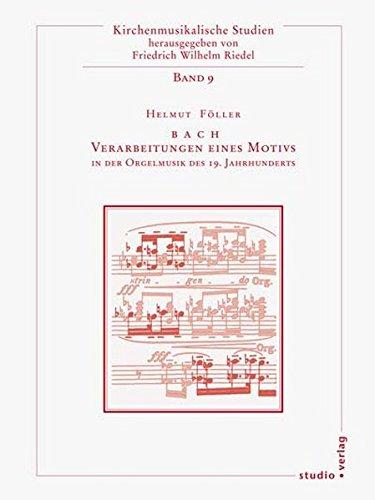 BACH - Verarbeitung eines Motivs in der Orgelmusik des 19. Jahrhunderts (Kirchenmusikalische Studien)