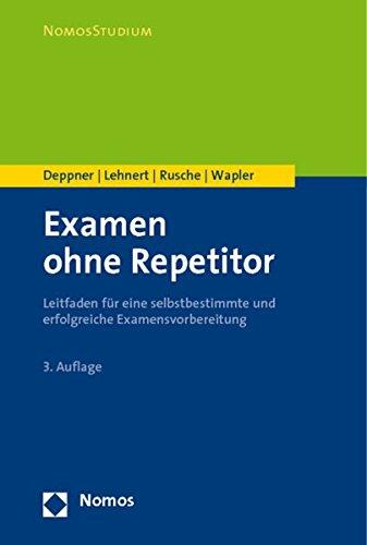 Examen ohne Repetitor: Leitfaden für eine selbstbestimmte und erfolgreiche Examensvorbereitung (Nomosstudium)