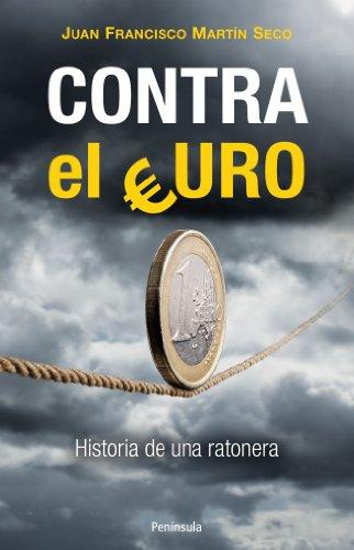 Contra el euro : historia de una ratonera por Juan Francisco Martín Seco
