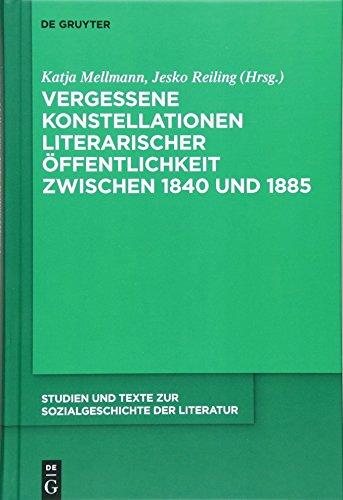 Vergessene Konstellationen literarischer Öffentlichkeit zwischen 1840 und 1885 (Studien und Texte zur Sozialgeschichte der Literatur, Band 142)