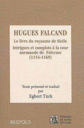 Le livre du royaume de Sicile : Intrigues et complots à la cour normande de Palerme (1154-1169) par Hugues Falcand