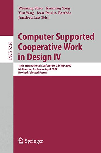 Computer Supported Cooperative Work in Design IV: 11th International Conference, CSCWD 2007, Melbourne, Australia, April 26-28, 2007. Revised Selected Papers: Pt. 4 (Lecture Notes in Computer Science)