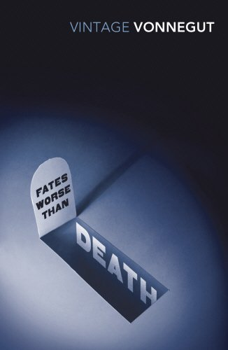 Fates Worse Than Death: An Autobiographical Collage of the 1980s by Kurt Vonnegut (2013-11-07)