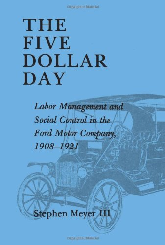 the-five-dollar-day-labor-management-and-social-control-in-the-ford-motor-company-1908-1921
