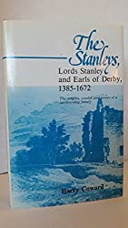 Stanleys, Lords Stanley and Earls of Derby, 1385-1672: The Origins, Wealth and Power of a Landowning Family (Chetham Society)