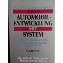 Automobilentwicklung mit System: Strategie, Organisation und Management in Europa, Japan und den USA