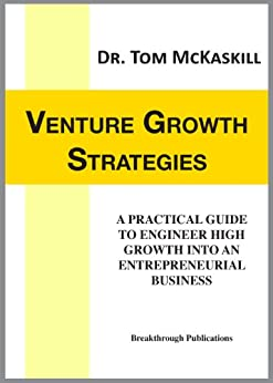 Venture Growth Strategies: A practical guide to engineer high growth into an entrepreneurial business (English Edition) di [McKaskill, Tom]