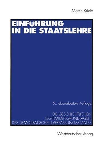 Einführung in die Staatslehre: Die Geschichtlichen Legitimitätsgrundlagen des Demokratischen Verfassungsstaates (German Edition) by Martin Kriele (1994-01-01)