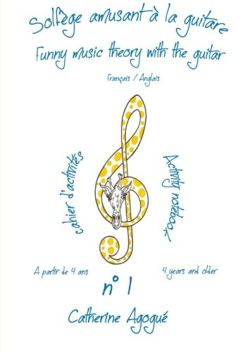 solfege amusant a la guitare/Funny music theory with the guitar: cahier d'activites n°1 A partir de 4 ans/activity notebook n°1 4 years and older