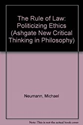 The Rule of Law: Politicizing Ethics (Ashgate New Critical Thinking in Philosophy)