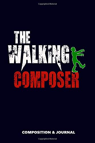 The Walking Composer: Composition Notebook, Funny Scary Zombie Birthday Journal for Composers to write on
