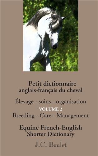 Petit dictionnaire du cheval : Volume 2 : Elevage, soins, organisation