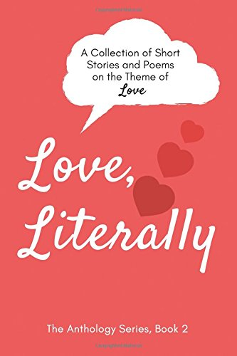 love-literally-a-collection-of-short-stories-and-poems-on-the-theme-of-love-the-anthology-series