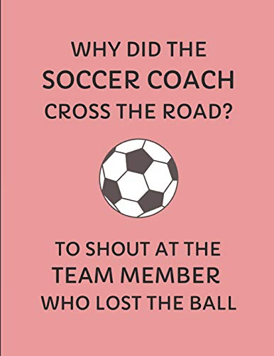Why Did The Soccer Coach Cross The Road? To Shout At The Team Member Who Lost The Ball: 2019-2020 Weekly Planner -