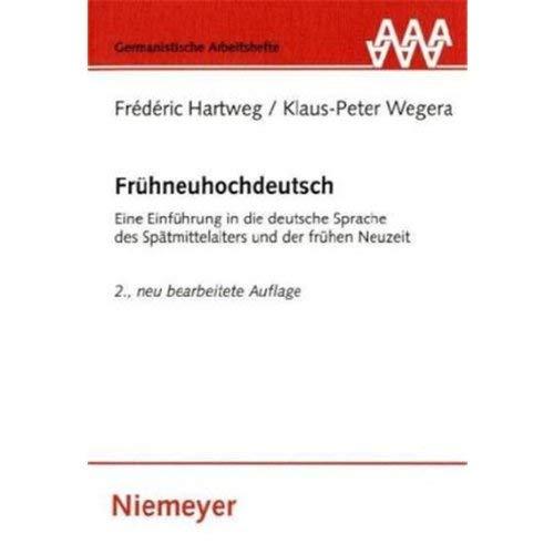 Frühneuhochdeutsch: Eine Einführung in die deutsche Sprache des Spätmittelalters und der frühen Neuzeit (Germanistische Arbeitshefte, Band 33)