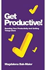 Get Productive!: Boosting Your Productivity And Getting Things Done by Magdalena Bak-Maier (2012-08-20) Paperback